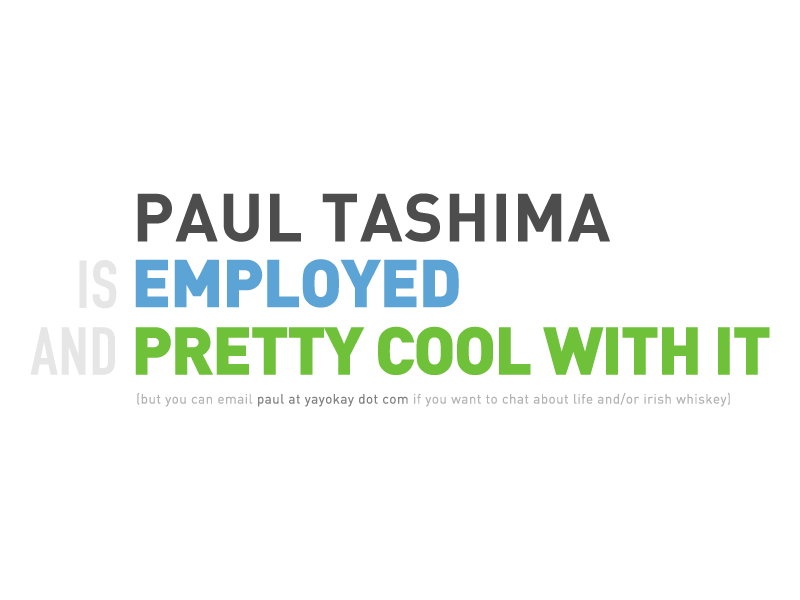 Paul Tashima is employed and pretty cool with it